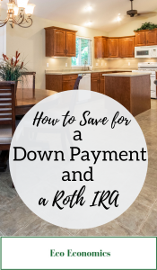 How to save for a down payment and a roth IRA