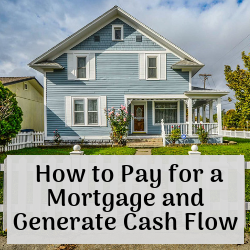 Pay for a Mortgage and Generate Cash Flow (