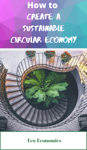 How to Create a Sustainable Circular Economy