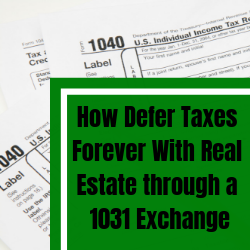 How Defer Taxes Forever With Real Estate through a 1031 Exchange (1)