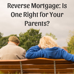 Reverse Mortgage Is One Right for Your Parents