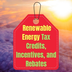 Renewable Energy Incentives, Tax Credits, and Rebates