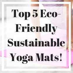 Top 5 Eco-Friendly Sustainable Yoga Mats!
