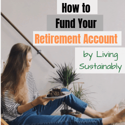 How to Fund Your Retirement Account by Living Sustainably (1)