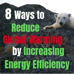 8 Ways to Reduce Global Warming by Increasing Energy Efficiency (2) (1)