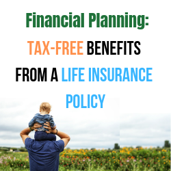 Financial Planning_ Tax-Free Benefits from a Life Insurance Policy