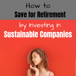 How to save for retirement by investing in sustainable companies